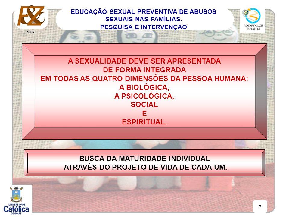 2009 7 EDUCAÇÃO SEXUAL PREVENTIVA DE ABUSOS SEXUAIS NAS FAMÍLIAS. PESQUISA E INTERVENÇÃO A SEXUALIDADE DEVE SER APRESENTADA DE FORMA INTEGRADA EM TODA