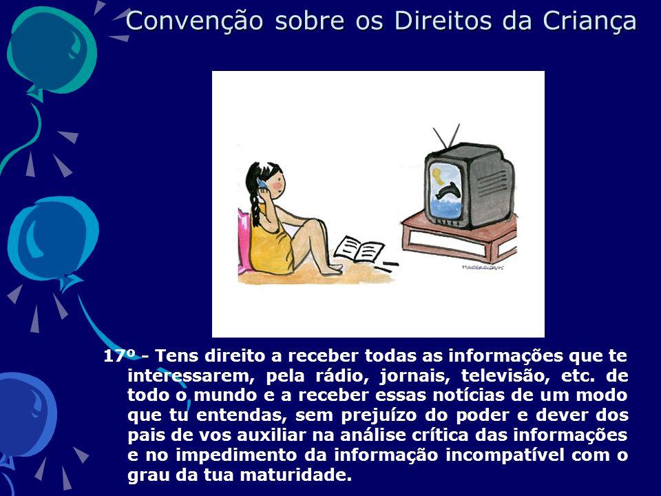 17º - Tens direito a receber todas as informações que te interessarem, pela rádio, jornais, televisão, etc.