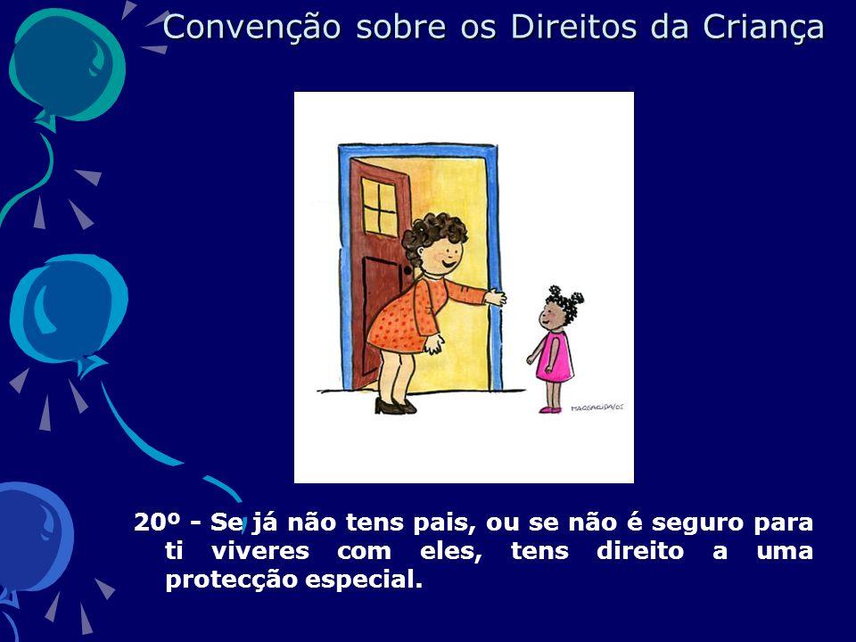 20º - Se já não tens pais, ou se não é seguro para ti viveres com eles, tens direito a uma protecção especial.