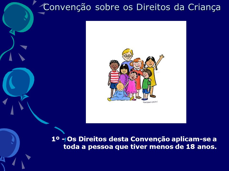 1º - Os Direitos desta Convenção aplicam-se a toda a pessoa que tiver menos de 18 anos.