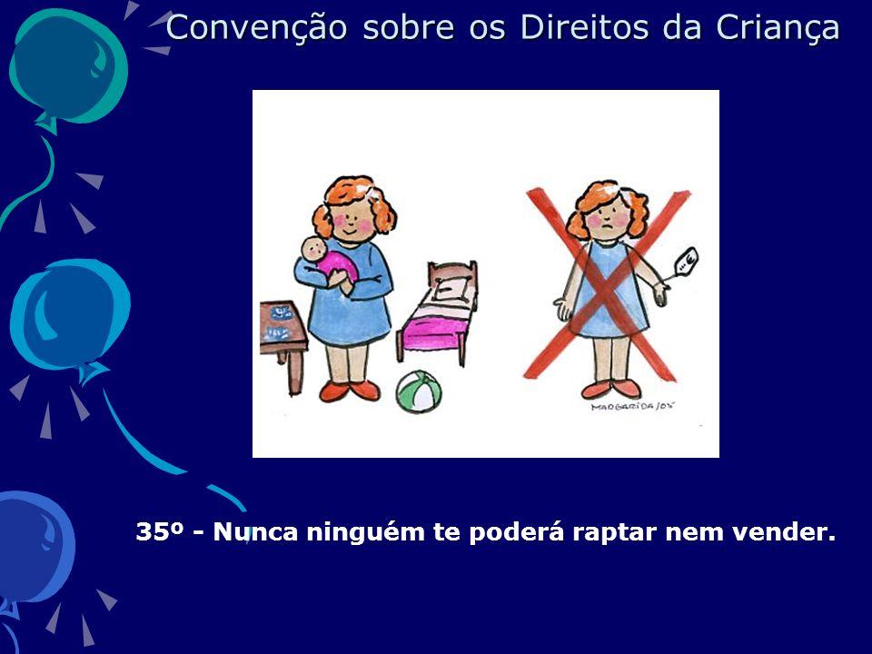 35º - Nunca ninguém te poderá raptar nem vender. Convenção sobre os Direitos da Criança