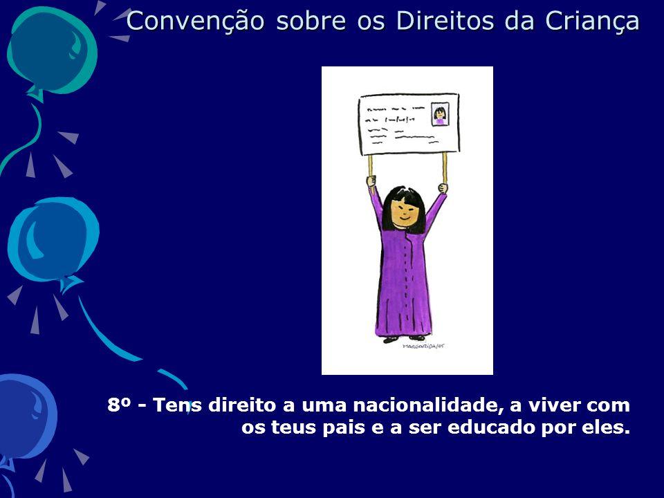 8º - Tens direito a uma nacionalidade, a viver com os teus pais e a ser educado por eles.