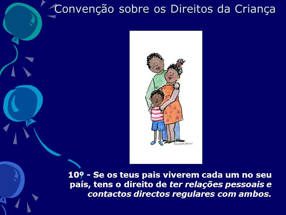 10º - Se os teus pais viverem cada um no seu país, tens o direito de ter relações pessoais e contactos directos regulares com ambos.
