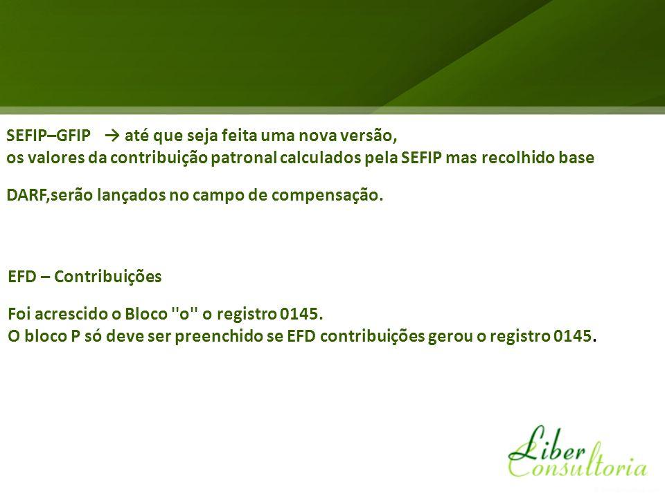 SEFIP–GFIP até que seja feita uma nova versão, os valores da contribuição patronal calculados pela SEFIP mas recolhido base DARF,serão lançados no campo de compensação.