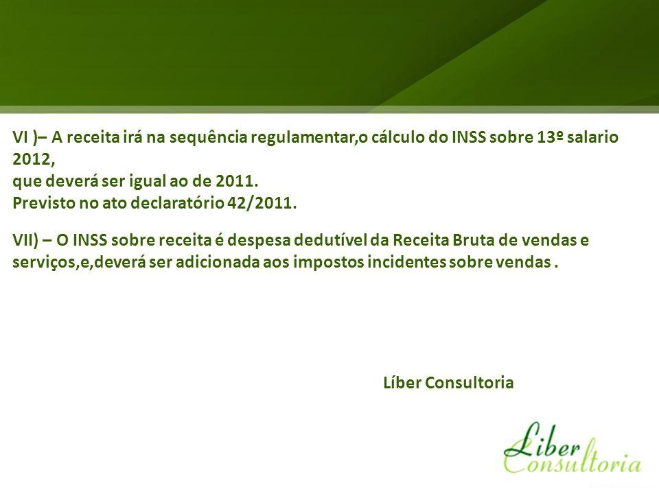 VI )– A receita irá na sequência regulamentar,o cálculo do INSS sobre 13º salario 2012, que deverá ser igual ao de 2011. Previsto no ato declaratório
