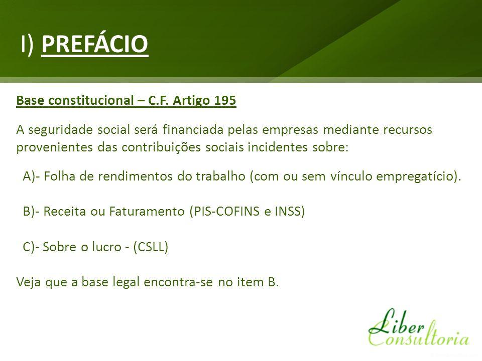 I) PREFÁCIO Base constitucional – C.F. Artigo 195 A seguridade social será financiada pelas empresas mediante recursos provenientes das contribuições
