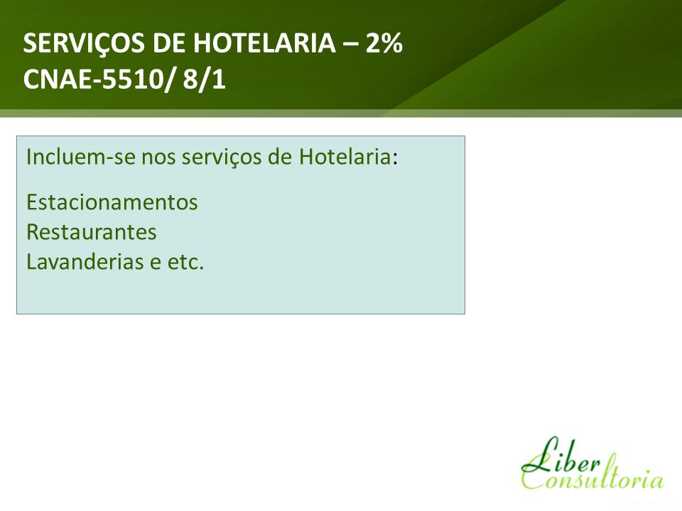 Incluem-se nos serviços de Hotelaria: Estacionamentos Restaurantes Lavanderias e etc. SERVIÇOS DE HOTELARIA – 2% CNAE-5510/ 8/1