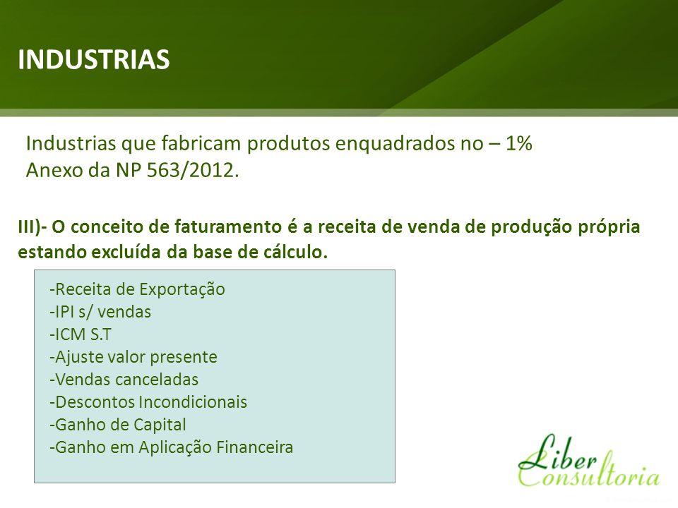 INDUSTRIAS Industrias que fabricam produtos enquadrados no – 1% Anexo da NP 563/2012. III)- O conceito de faturamento é a receita de venda de produção