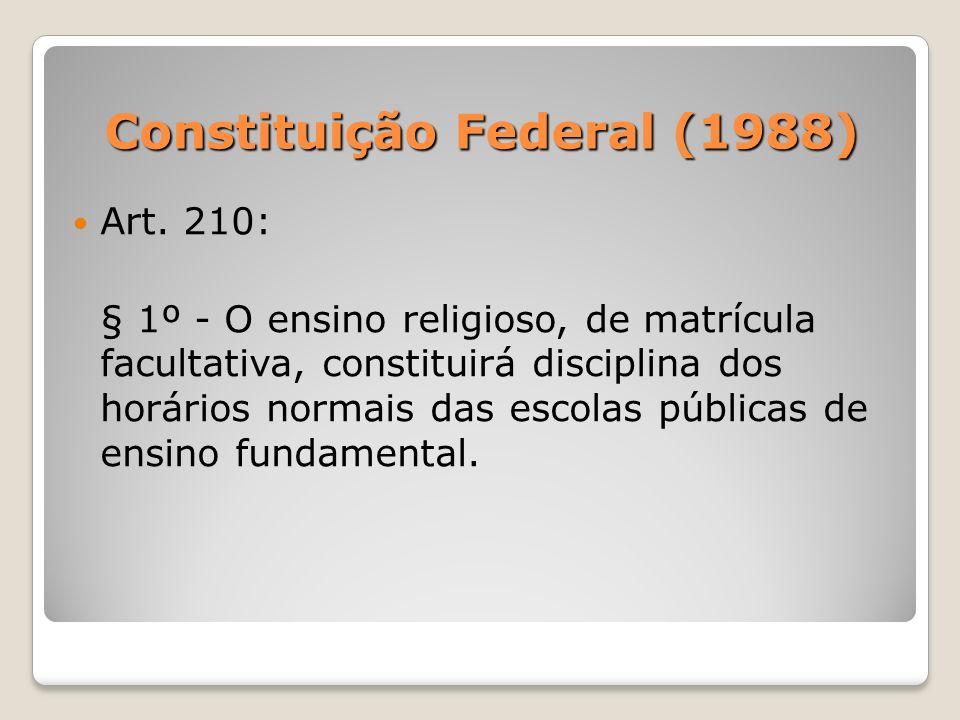 Art. 210: § 1º - O ensino religioso, de matrícula facultativa, constituirá disciplina dos horários normais das escolas públicas de ensino fundamental.