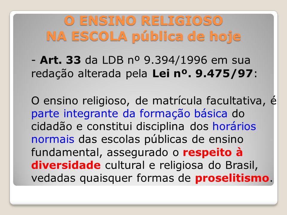 O ENSINO RELIGIOSO NA ESCOLA pública de hoje - Art. 33 da LDB nº 9.394/1996 em sua redação alterada pela Lei nº. 9.475/97: O ensino religioso, de matr