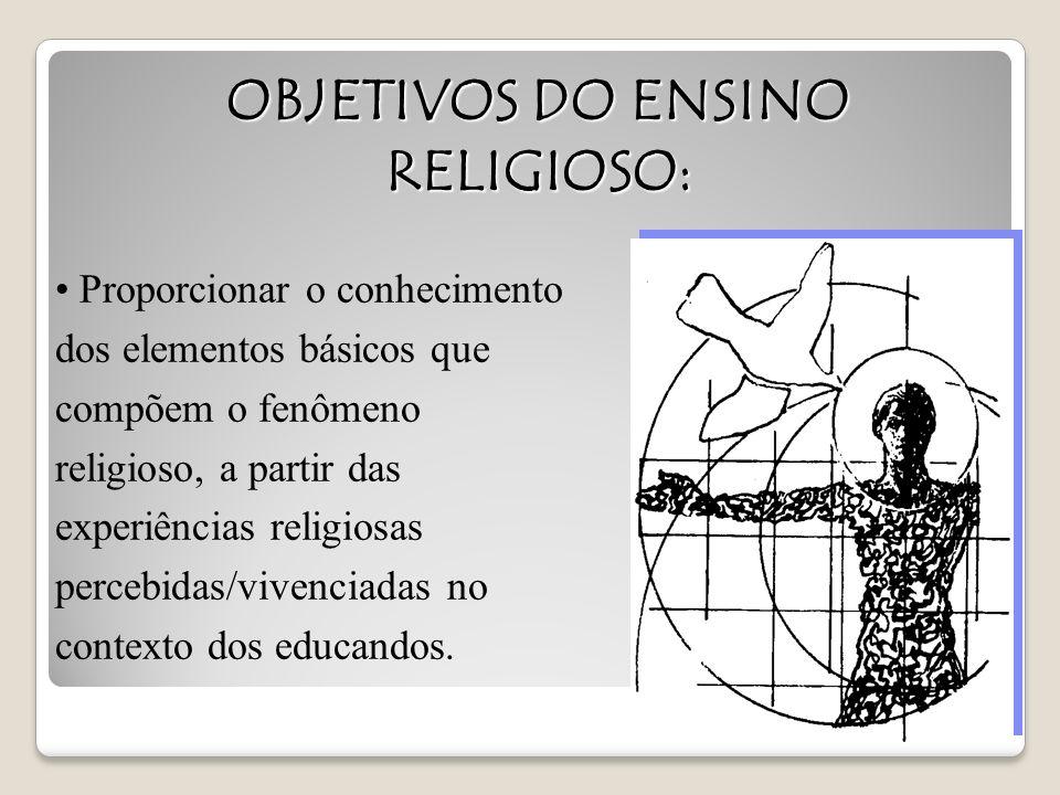 Proporcionar o conhecimento dos elementos básicos que compõem o fenômeno religioso, a partir das experiências religiosas percebidas/vivenciadas no con
