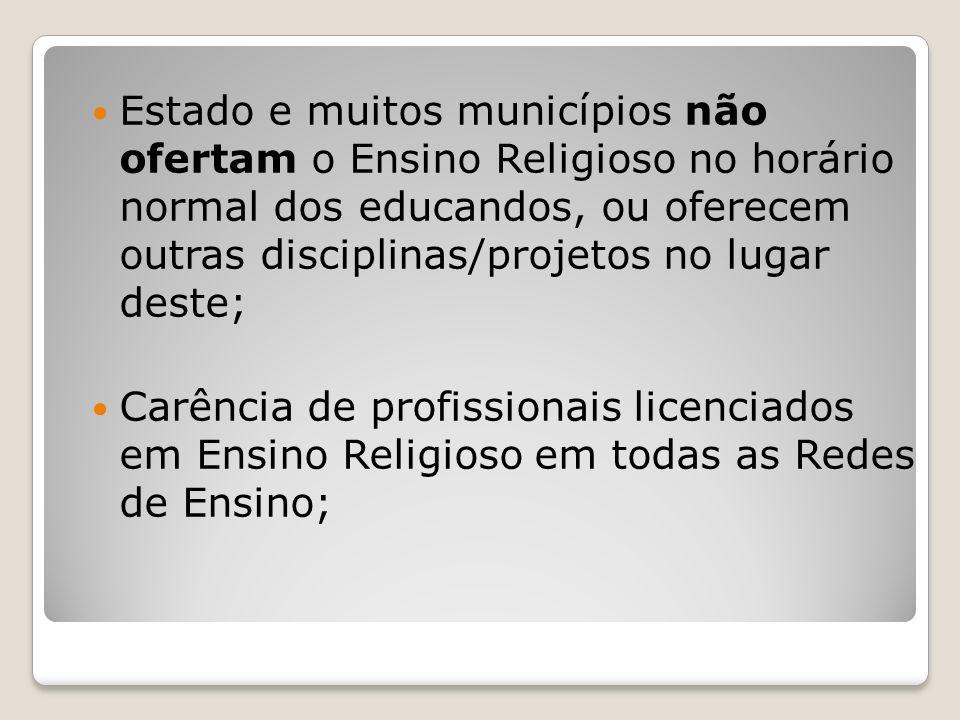 Estado e muitos municípios não ofertam o Ensino Religioso no horário normal dos educandos, ou oferecem outras disciplinas/projetos no lugar deste; Car