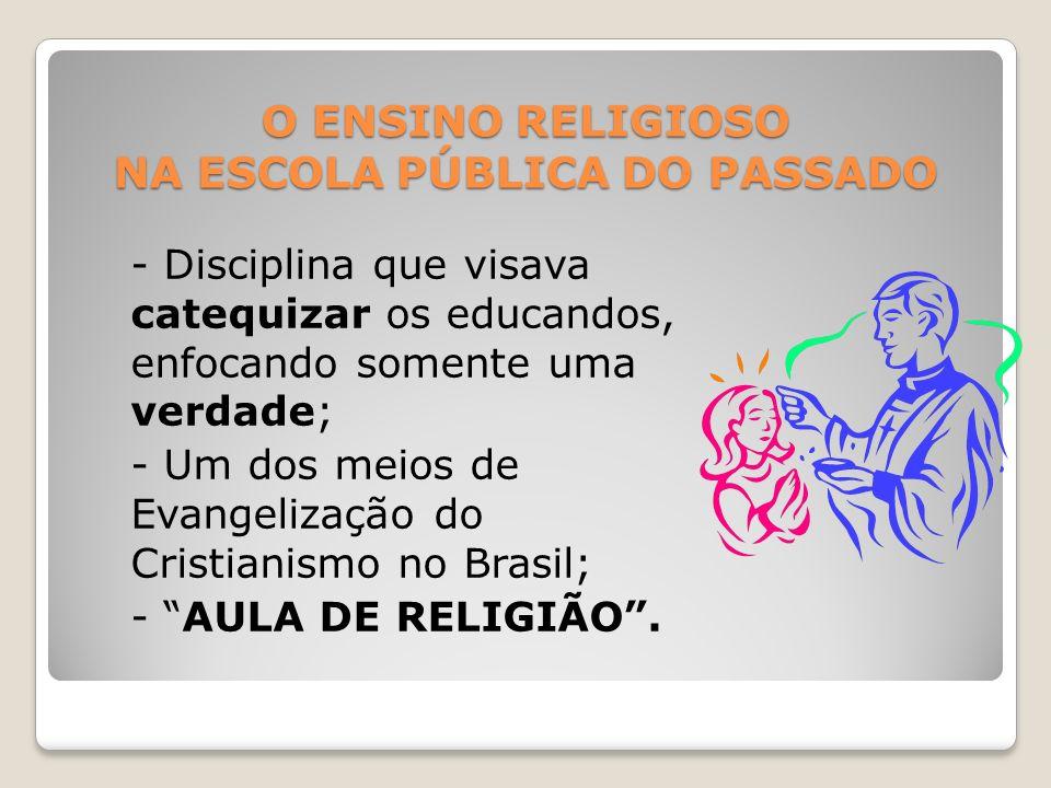 O ENSINO RELIGIOSO NA ESCOLA PÚBLICA DO PASSADO - Disciplina que visava catequizar os educandos, enfocando somente uma verdade; - Um dos meios de Evan