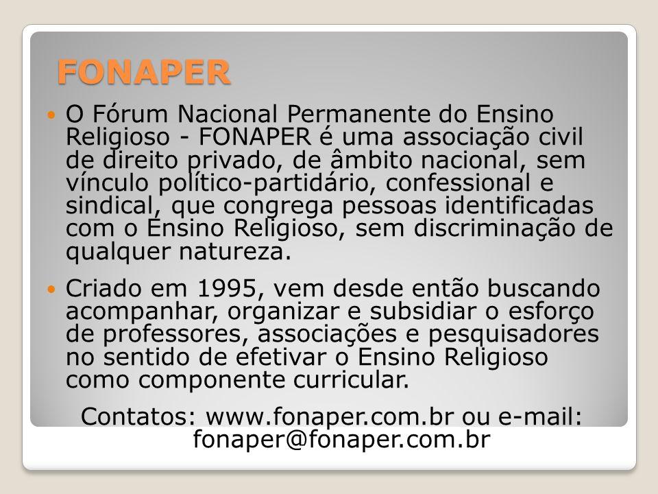 FONAPER O Fórum Nacional Permanente do Ensino Religioso - FONAPER é uma associação civil de direito privado, de âmbito nacional, sem vínculo político-
