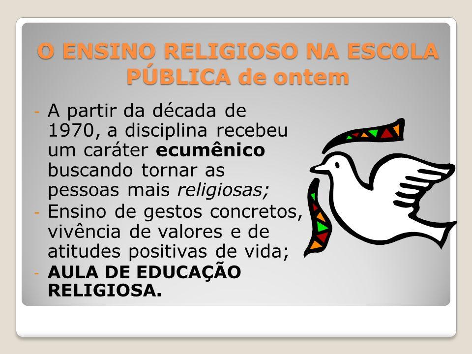 O ENSINO RELIGIOSO NA ESCOLA PÚBLICA de ontem - A partir da década de 1970, a disciplina recebeu um caráter ecumênico buscando tornar as pessoas mais