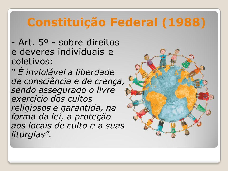 - Art. 5º - sobre direitos e deveres individuais e coletivos: É inviolável a liberdade de consciência e de crença, sendo assegurado o livre exercício