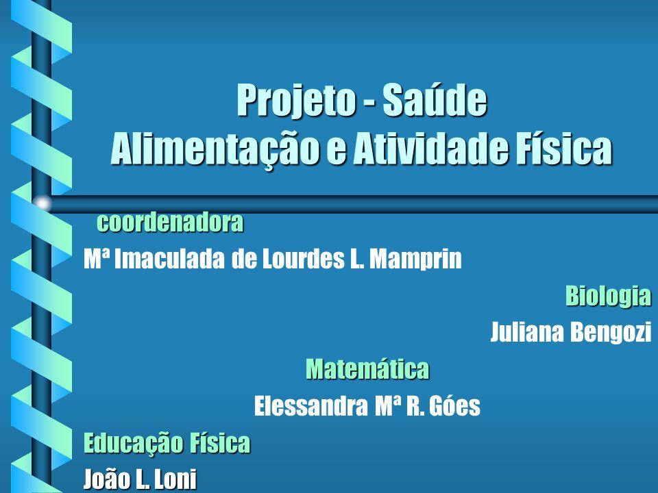Projeto - Saúde Alimentação e Atividade Física coordenadora coordenadora Mª Imaculada de Lourdes L.