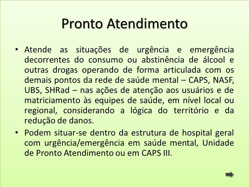 Pronto Atendimento Atende as situações de urgência e emergência decorrentes do consumo ou abstinência de álcool e outras drogas operando de forma arti