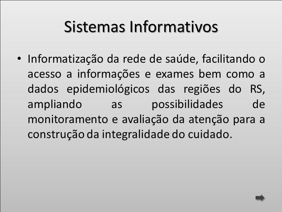 Sistemas Informativos Informatização da rede de saúde, facilitando o acesso a informações e exames bem como a dados epidemiológicos das regiões do RS,