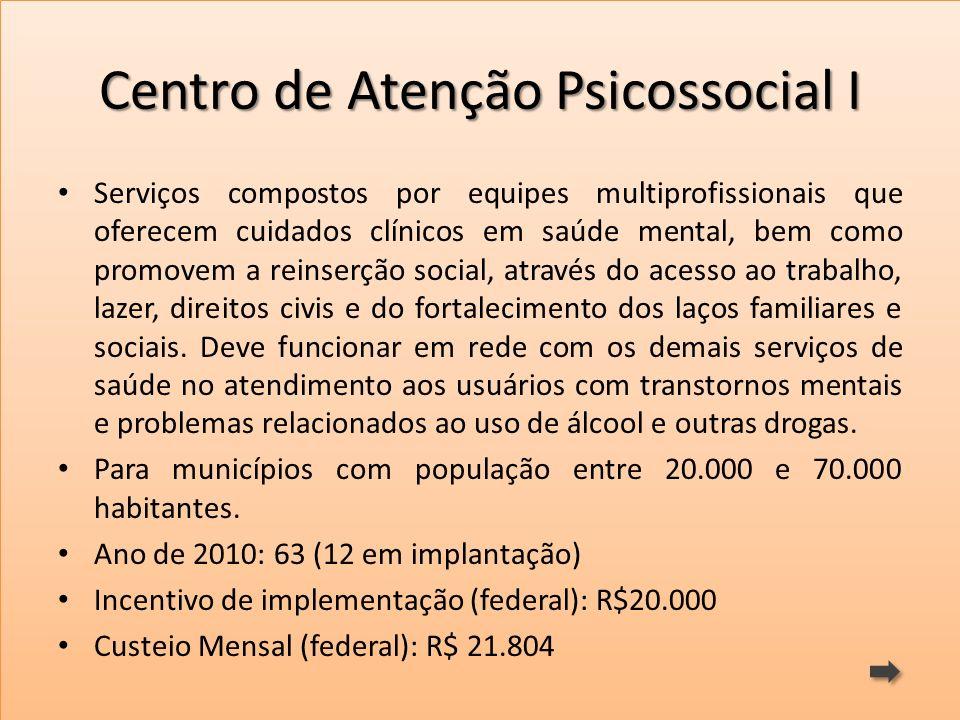 Centro de Atenção Psicossocial I Serviços compostos por equipes multiprofissionais que oferecem cuidados clínicos em saúde mental, bem como promovem a