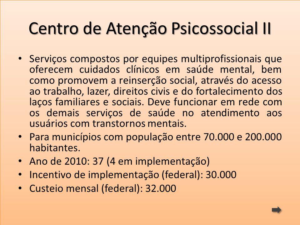 Centro de Atenção Psicossocial II Serviços compostos por equipes multiprofissionais que oferecem cuidados clínicos em saúde mental, bem como promovem