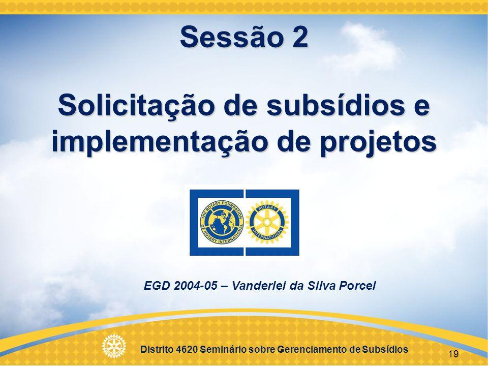 Distrito 4620 Seminário sobre Gerenciamento de Subsídios 20 Objetivos Escrever boas propostas e pedidos de subsídios Entender o financiamento de subsídios Discutir a importância da avaliação