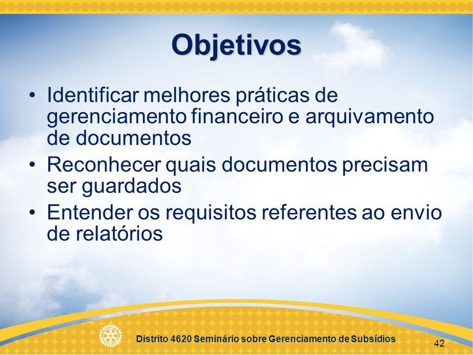 Distrito 4620 Seminário sobre Gerenciamento de Subsídios 43 Plano de gerenciamento financeiro Conta bancária para os fundos do subsídio Plano para desembolso das verbas Uso de cheques ou cartão de crédito Contabilidade detalhada Regulamentos locais