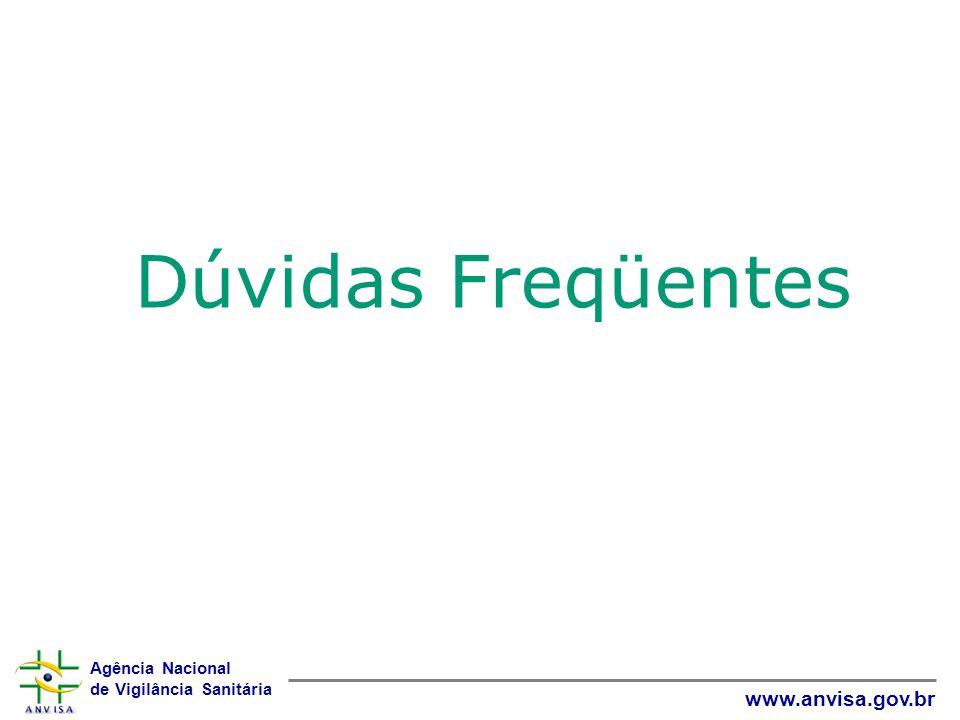 Agência Nacional de Vigilância Sanitária www.anvisa.gov.br Dúvidas Freqüentes