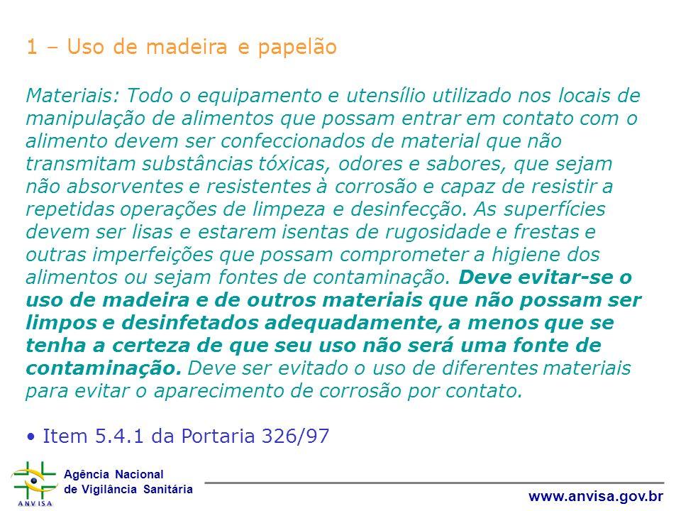 Agência Nacional de Vigilância Sanitária www.anvisa.gov.br 1 – Uso de madeira e papelão Materiais: Todo o equipamento e utensílio utilizado nos locais