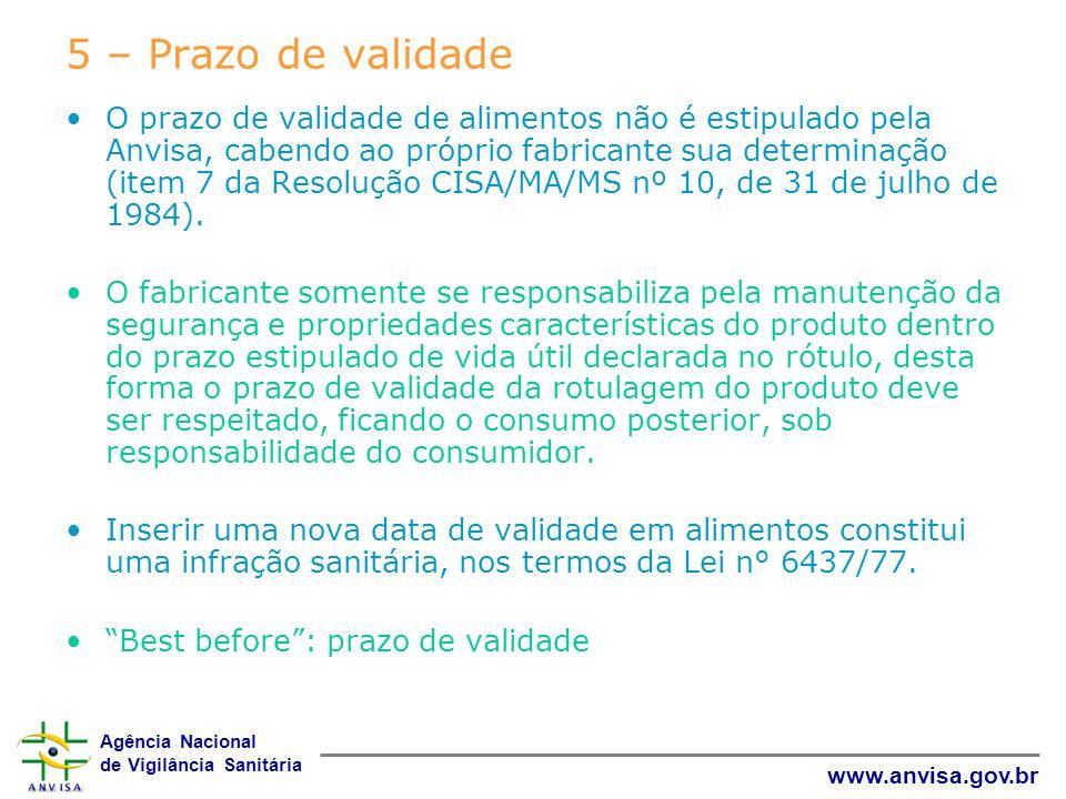 Agência Nacional de Vigilância Sanitária www.anvisa.gov.br 5 – Prazo de validade O prazo de validade de alimentos não é estipulado pela Anvisa, cabend
