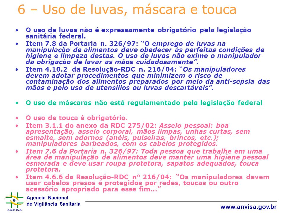 Agência Nacional de Vigilância Sanitária www.anvisa.gov.br 6 – Uso de luvas, máscara e touca O uso de luvas não é expressamente obrigatório pela legis