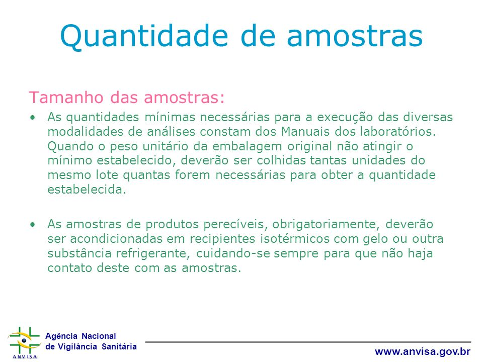 Agência Nacional de Vigilância Sanitária www.anvisa.gov.br Quantidade de amostras Tamanho das amostras: As quantidades mínimas necessárias para a exec