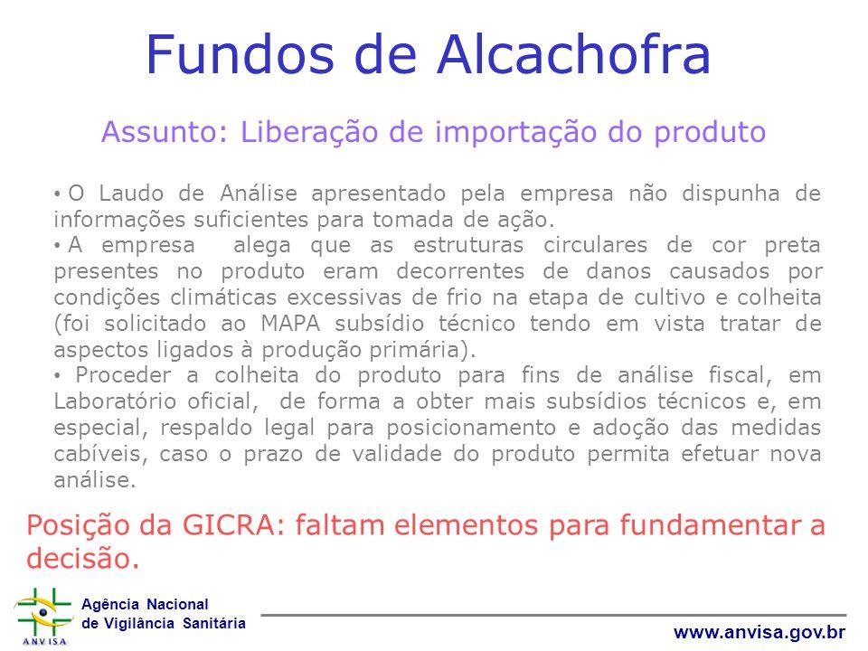Agência Nacional de Vigilância Sanitária www.anvisa.gov.br Fundos de Alcachofra Assunto: Liberação de importação do produto O Laudo de Análise apresen