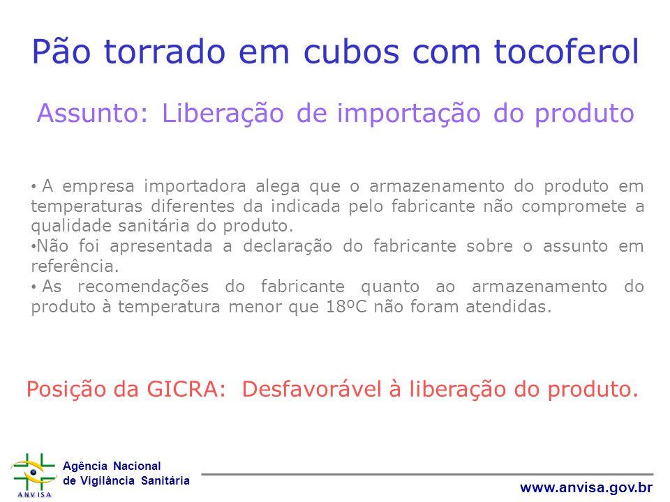 Agência Nacional de Vigilância Sanitária www.anvisa.gov.br Pão torrado em cubos com tocoferol Assunto: Liberação de importação do produto A empresa im