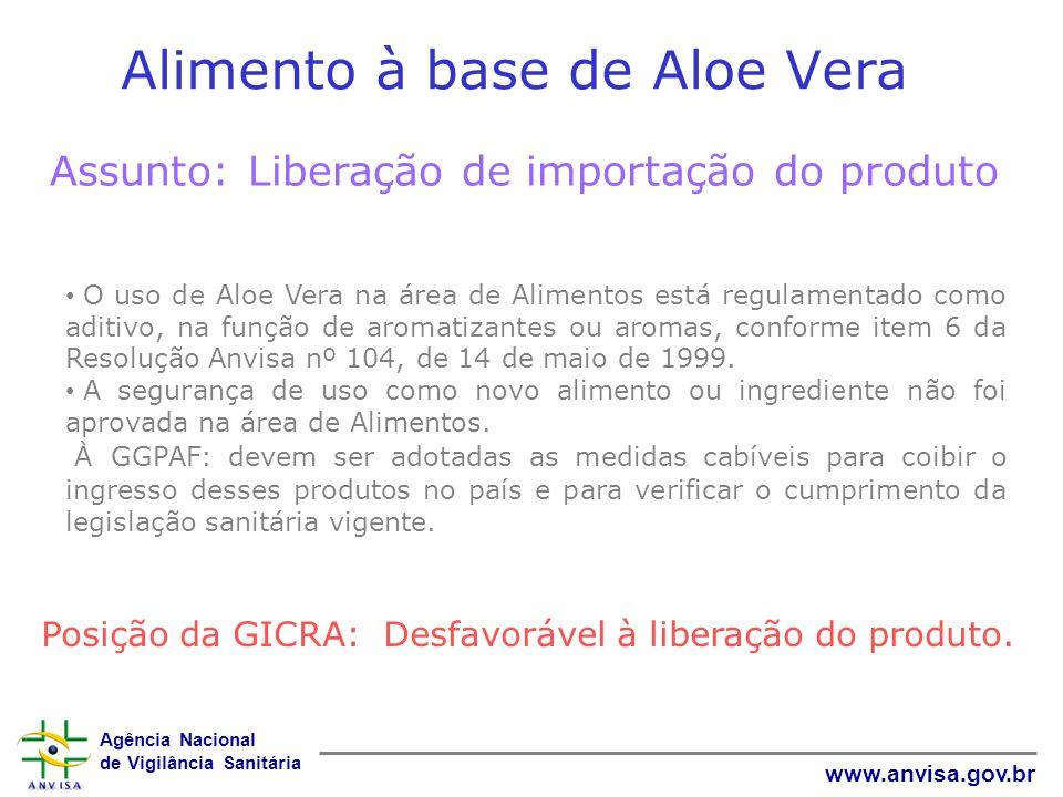 Agência Nacional de Vigilância Sanitária www.anvisa.gov.br Alimento à base de Aloe Vera Assunto: Liberação de importação do produto O uso de Aloe Vera