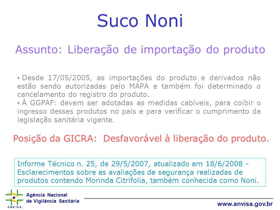 Agência Nacional de Vigilância Sanitária www.anvisa.gov.br Suco Noni Assunto: Liberação de importação do produto Desde 17/05/2005, as importações do p
