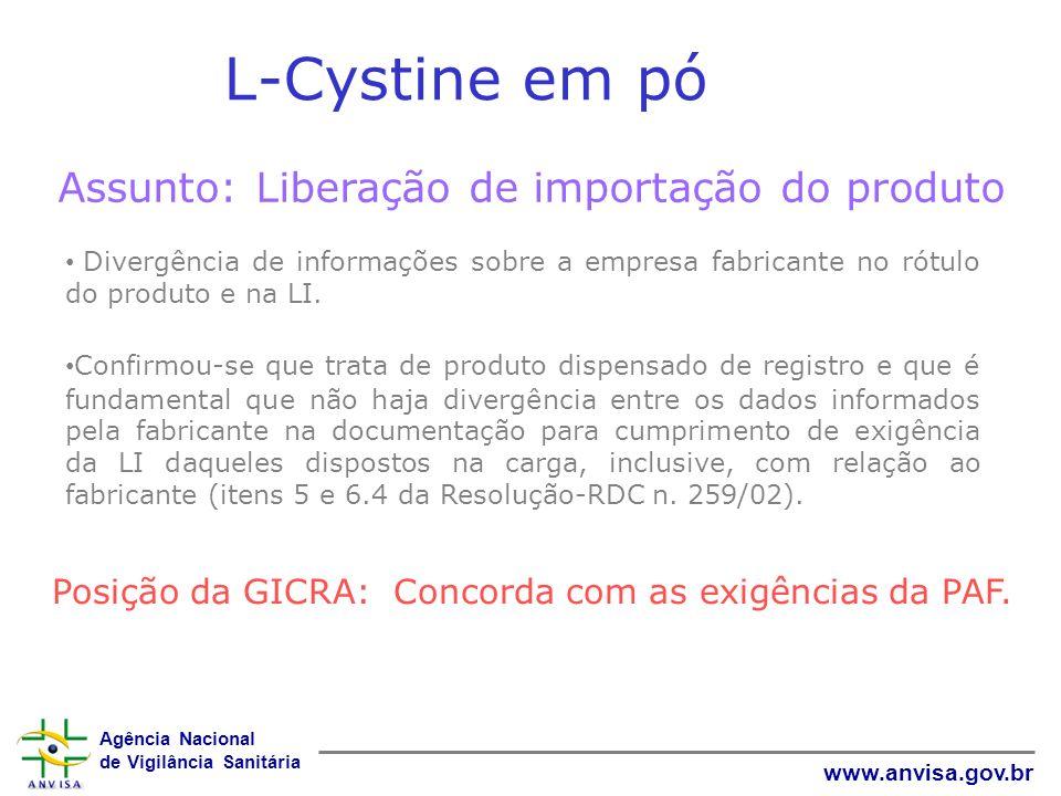 Agência Nacional de Vigilância Sanitária www.anvisa.gov.br L-Cystine em pó Assunto: Liberação de importação do produto Divergência de informações sobr