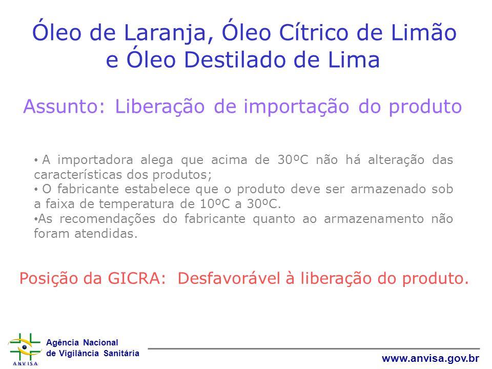 Agência Nacional de Vigilância Sanitária www.anvisa.gov.br Óleo de Laranja, Óleo Cítrico de Limão e Óleo Destilado de Lima Assunto: Liberação de impor