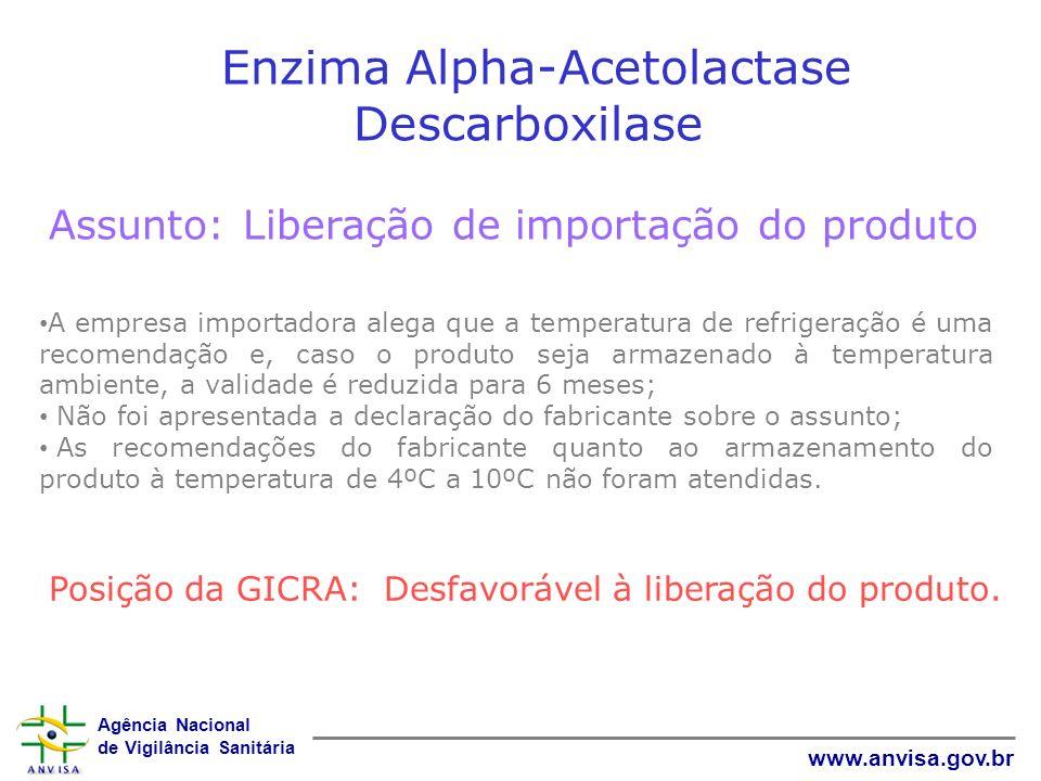Agência Nacional de Vigilância Sanitária www.anvisa.gov.br Enzima Alpha-Acetolactase Descarboxilase Assunto: Liberação de importação do produto A empr