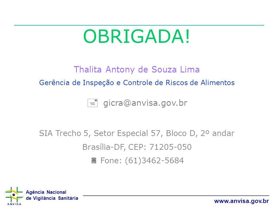 Agência Nacional de Vigilância Sanitária www.anvisa.gov.br OBRIGADA! Thalita Antony de Souza Lima Gerência de Inspeção e Controle de Riscos de Aliment