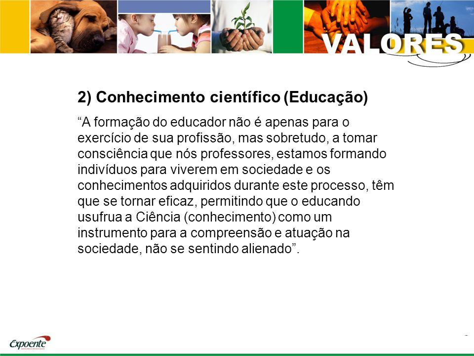 2) Conhecimento científico (Educação) A formação do educador não é apenas para o exercício de sua profissão, mas sobretudo, a tomar consciência que nó