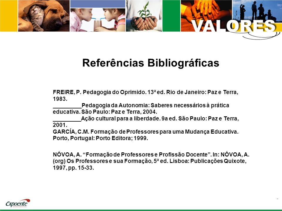 Referências Bibliográficas FREIRE, P. Pedagogia do Oprimido. 13ª ed. Rio de Janeiro: Paz e Terra, 1983. Pedagogia da Autonomia: Saberes necessários à