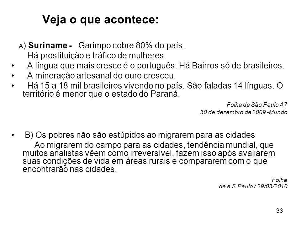 33 Veja o que acontece: A ) Suriname - Garimpo cobre 80% do país. Há prostituição e tráfico de mulheres. A língua que mais cresce é o português. Há Ba