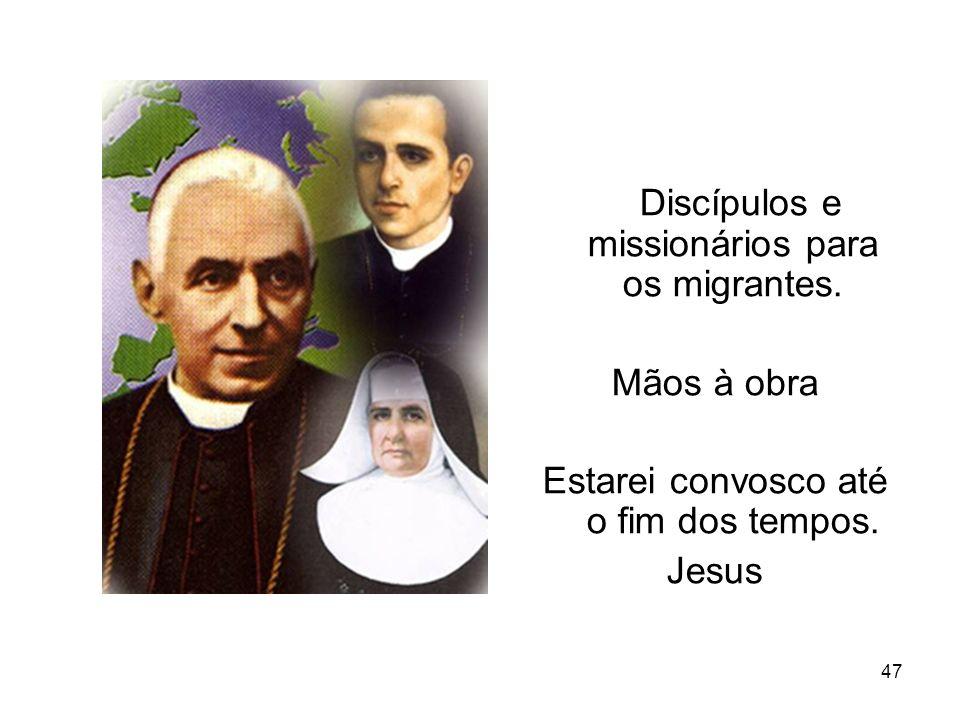 47 Discípulos e missionários para os migrantes. Mãos à obra Estarei convosco até o fim dos tempos. Jesus