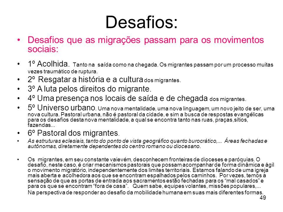 49 Desafios: Desafios que as migrações passam para os movimentos sociais: 1º Acolhida. Tanto na saída como na chegada. Os migrantes passam por um proc