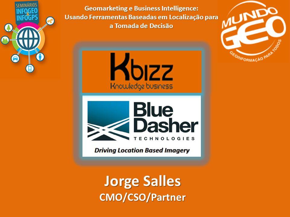 Jorge Salles CMO/CSO/Partner Geomarketing e Business Intelligence: Usando Ferramentas Baseadas em Localização para a Tomada de Decisão