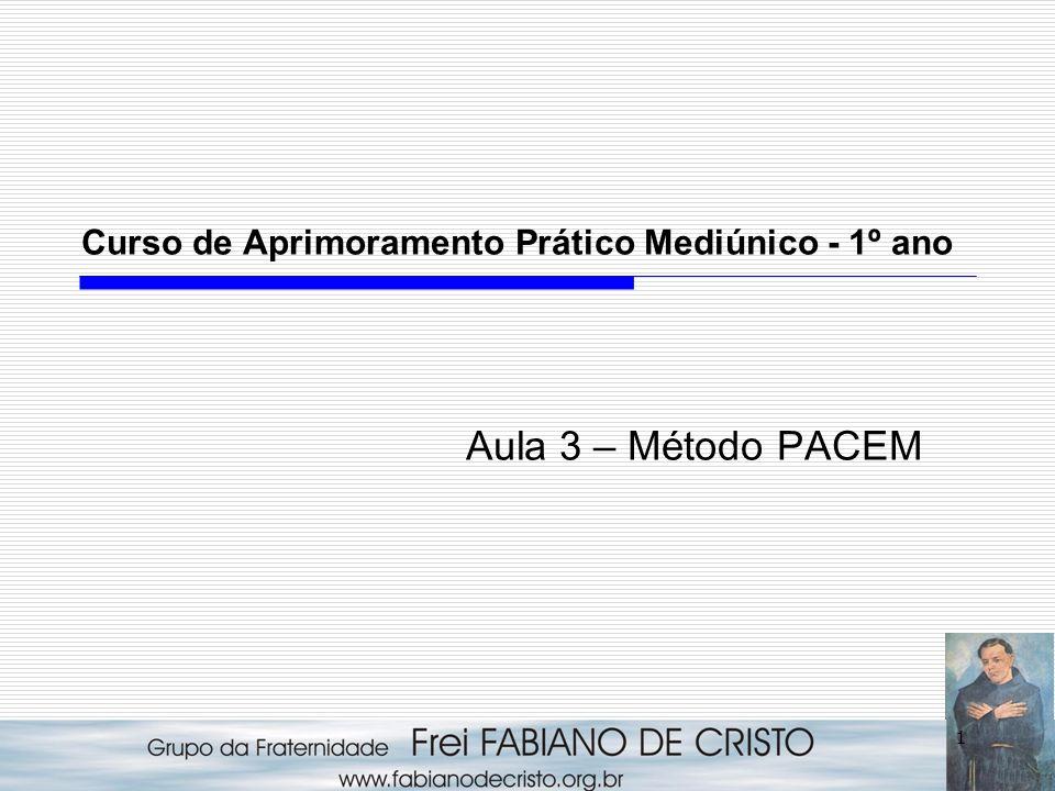 1 Curso de Aprimoramento Prático Mediúnico - 1º ano Aula 3 – Método PACEM