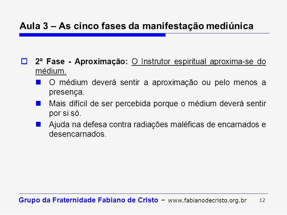 Grupo da Fraternidade Fabiano de Cristo – www.fabianodecristo.org.br 12 2ª Fase - Aproximação: O Instrutor espiritual aproxima-se do médium. O médium