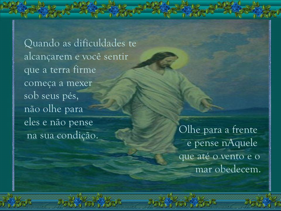 Significa saber que se nós podemos afundar, Deus pode nos sustentar. Nosso corpo é pesado, mas nossa alma é leve. Nosso corpo perece, mas nossa alma p