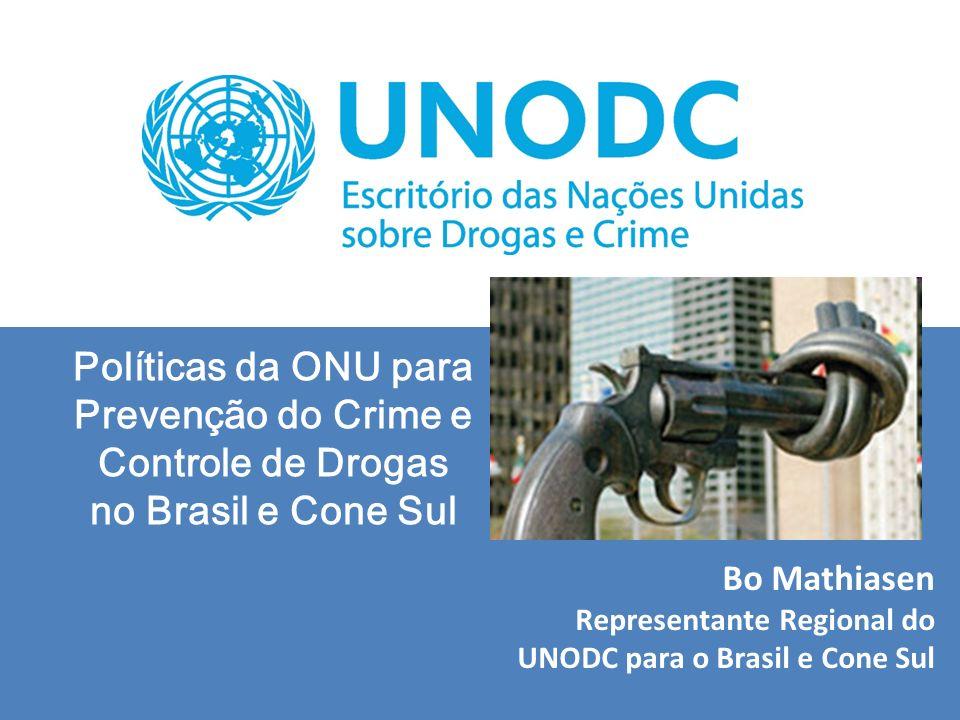 Bo Mathiasen Representante Regional do UNODC para o Brasil e Cone Sul Políticas da ONU para Prevenção do Crime e Controle de Drogas no Brasil e Cone S